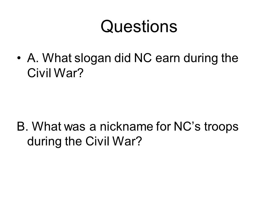 Questions A. What slogan did NC earn during the Civil War