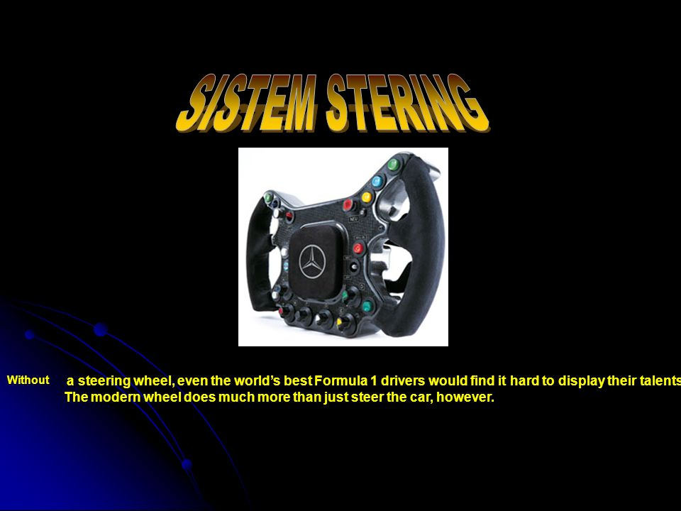 SISTEM STERING Without. a steering wheel, even the world's best Formula 1 drivers would find it hard to display their talents.