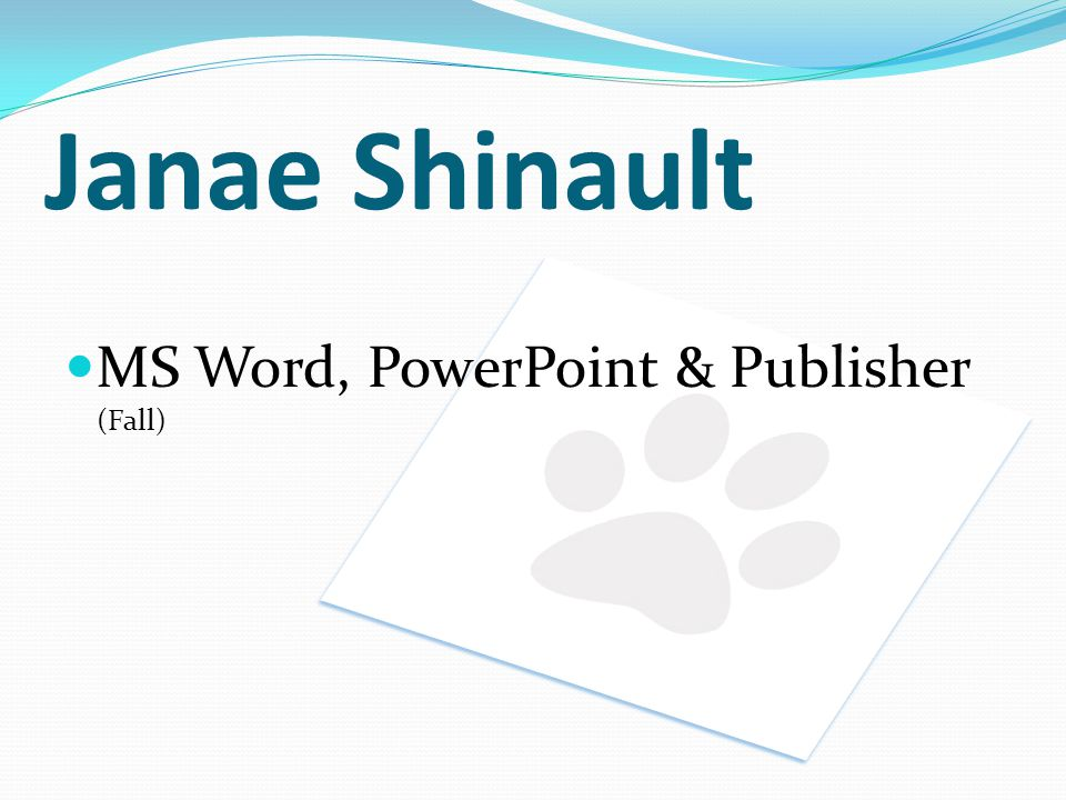Janae Shinault MS Word, PowerPoint & Publisher (Fall)