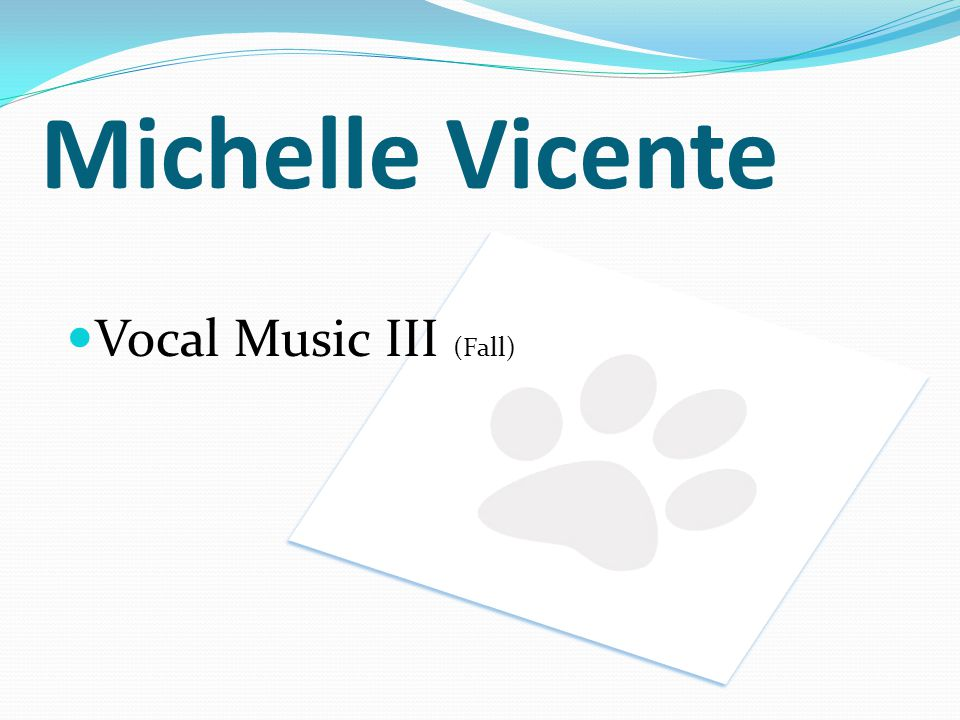 Michelle Vicente Vocal Music III (Fall)
