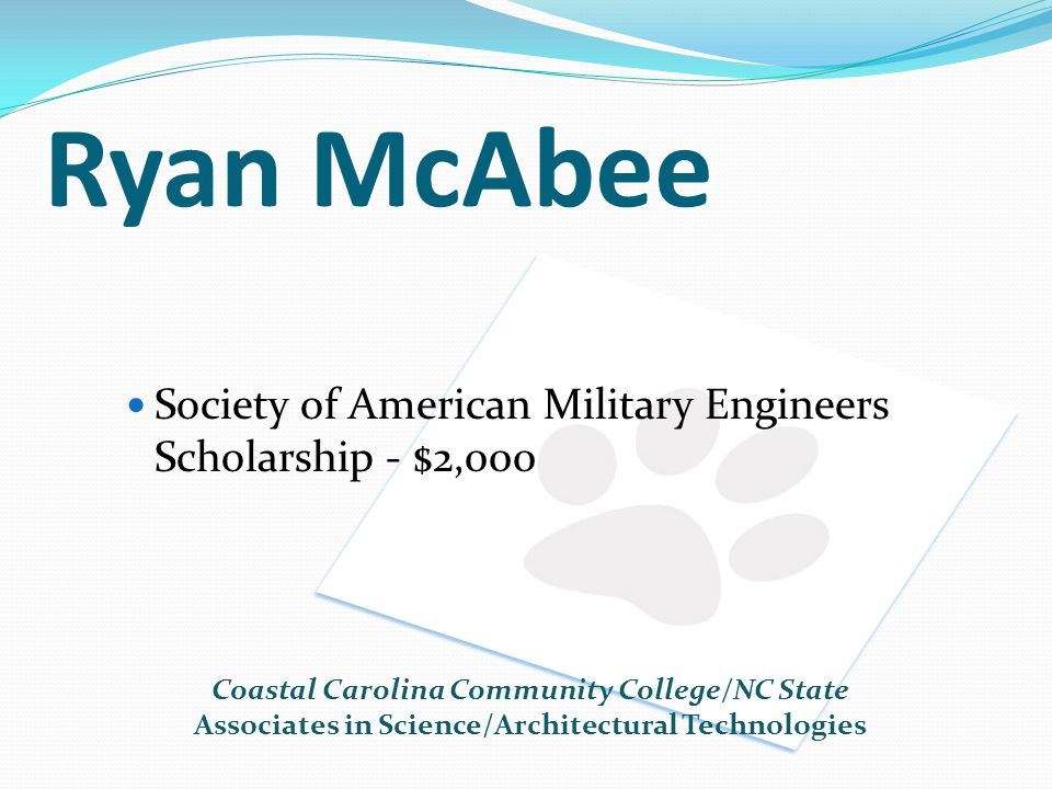 Ryan McAbee Society of American Military Engineers Scholarship - $2,000. Coastal Carolina Community College/NC State.