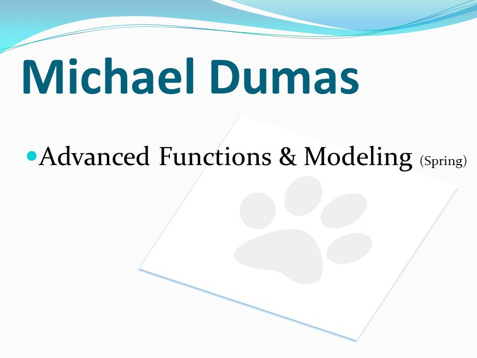 Michael Dumas Advanced Functions & Modeling (Spring)