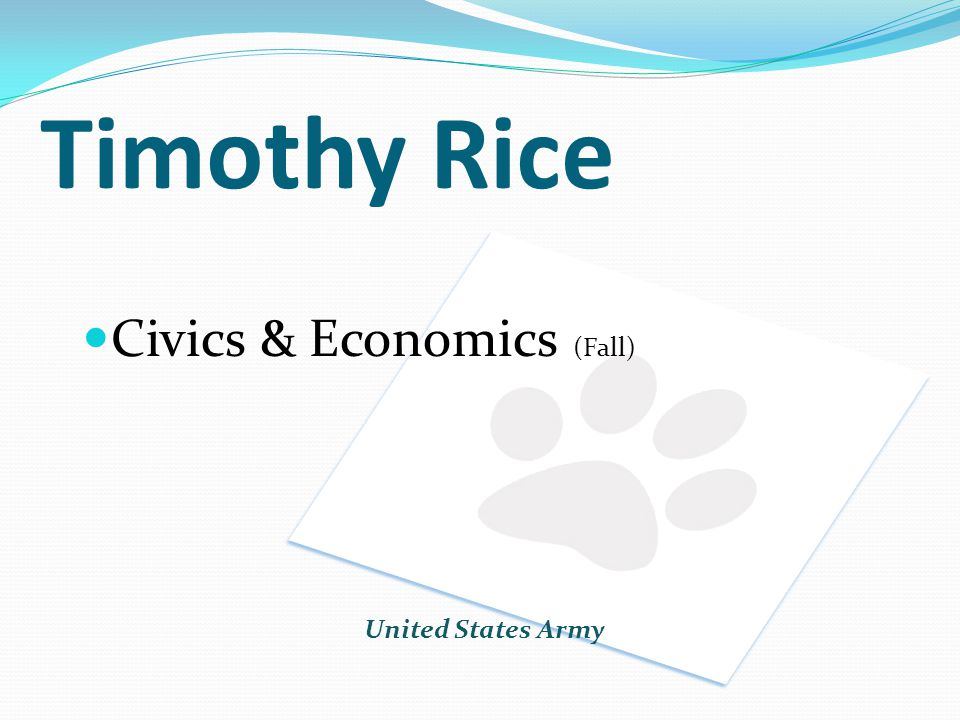 Timothy Rice Civics & Economics (Fall) United States Army