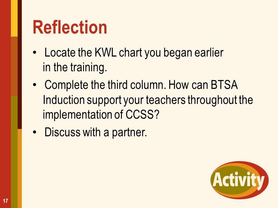 Reflection Locate the KWL chart you began earlier in the training.