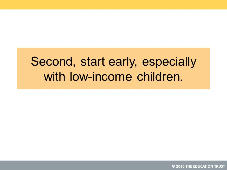 Second, start early, especially with low-income children.