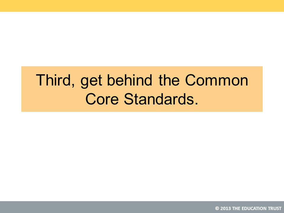 Third, get behind the Common Core Standards.