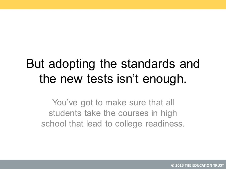 But adopting the standards and the new tests isn't enough.