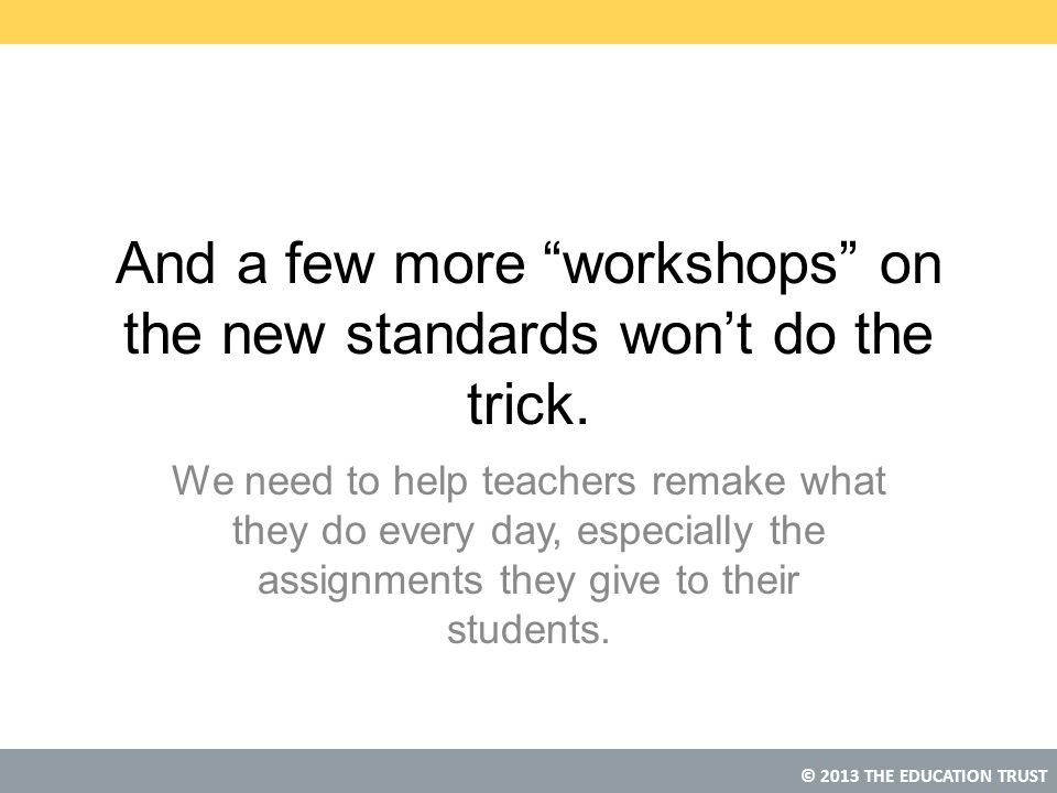 And a few more workshops on the new standards won't do the trick.