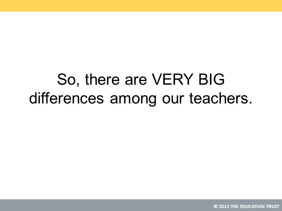 So, there are VERY BIG differences among our teachers.