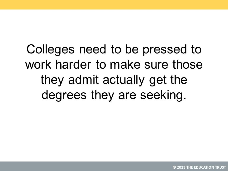 Colleges need to be pressed to work harder to make sure those they admit actually get the degrees they are seeking.