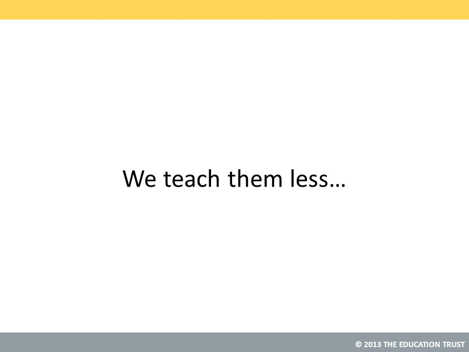 We teach them less…