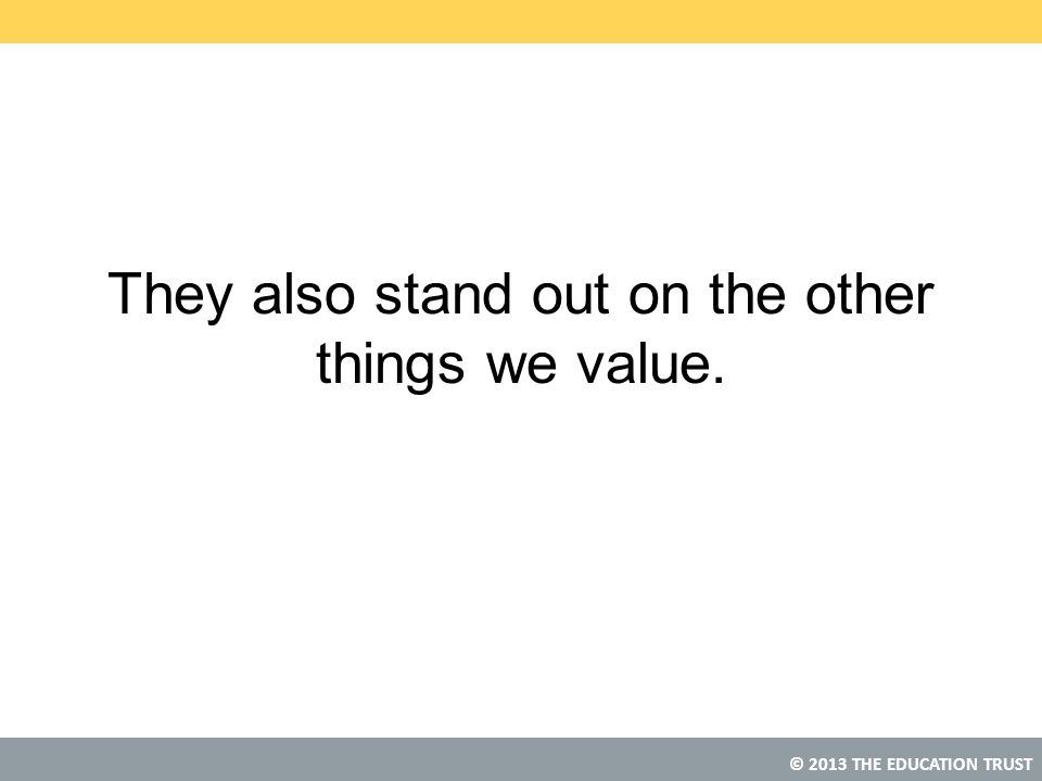 They also stand out on the other things we value.