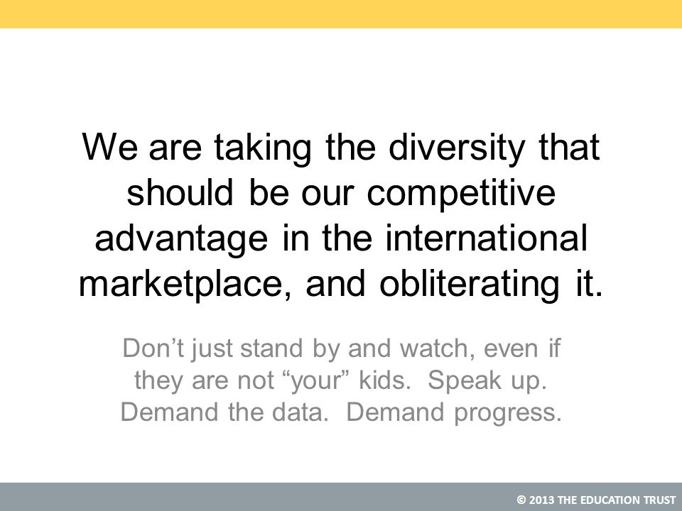 We are taking the diversity that should be our competitive advantage in the international marketplace, and obliterating it.