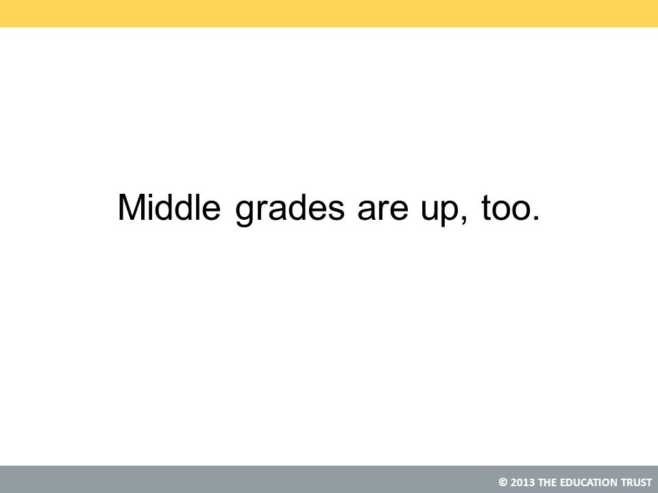 Middle grades are up, too.