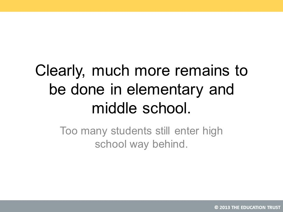 Clearly, much more remains to be done in elementary and middle school.
