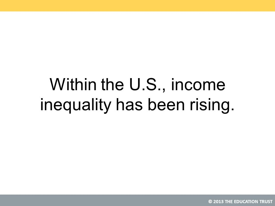 Within the U.S., income inequality has been rising.