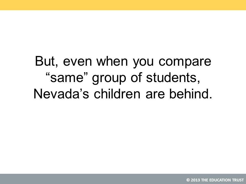 But, even when you compare same group of students, Nevada's children are behind.
