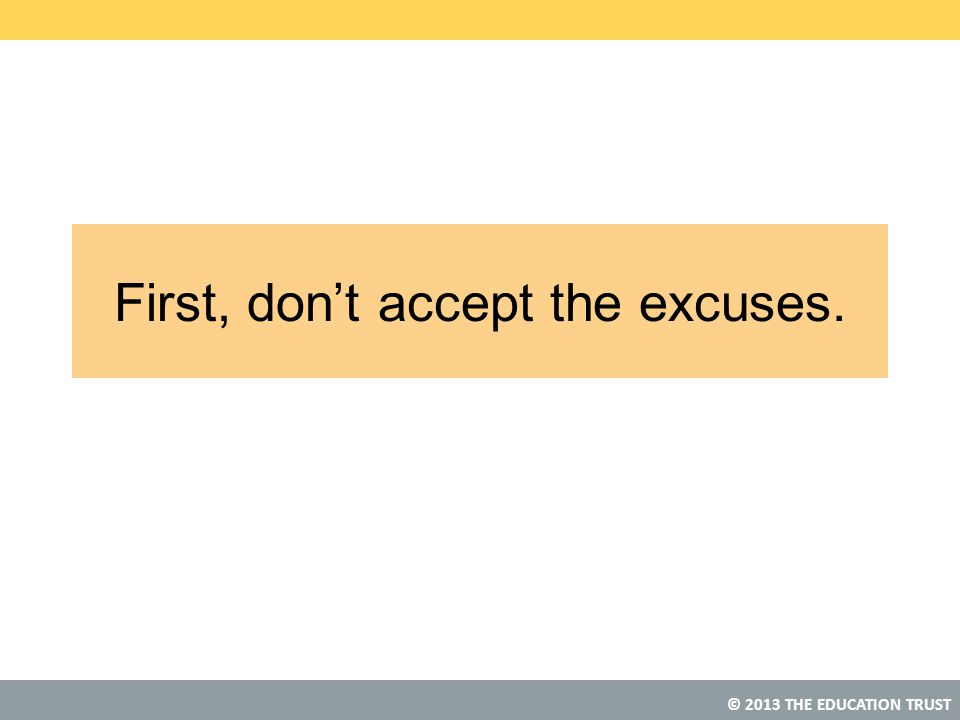First, don't accept the excuses.
