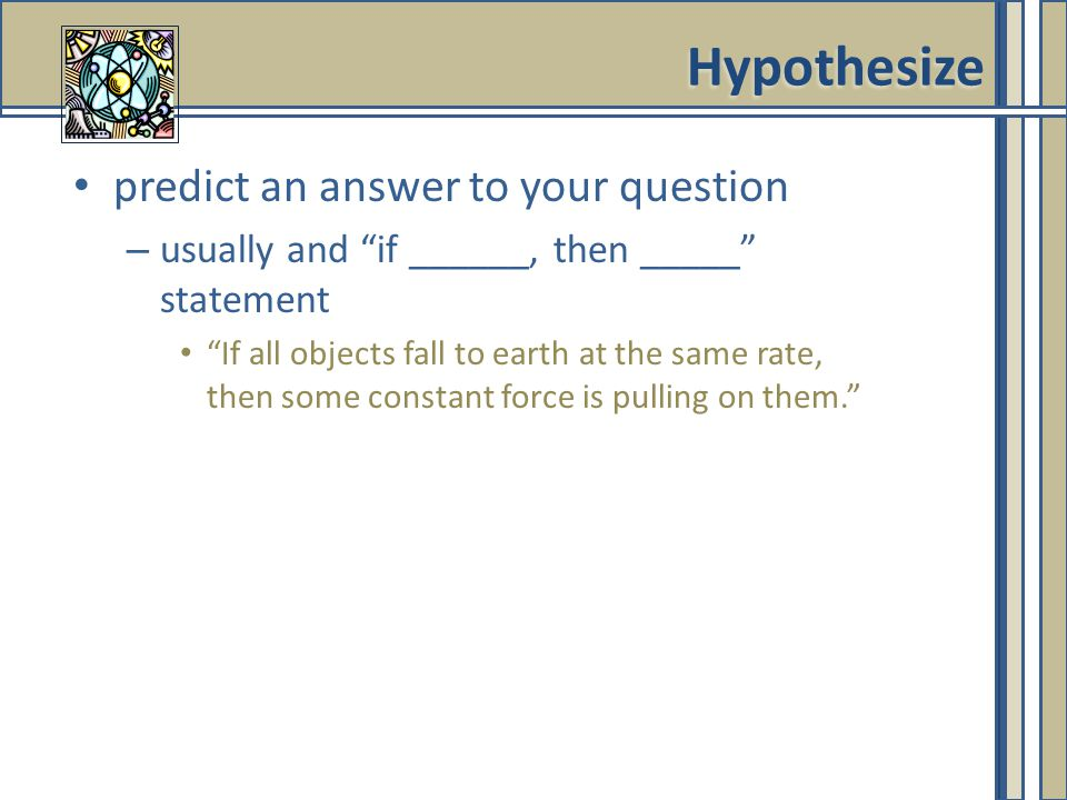 Hypothesize predict an answer to your question