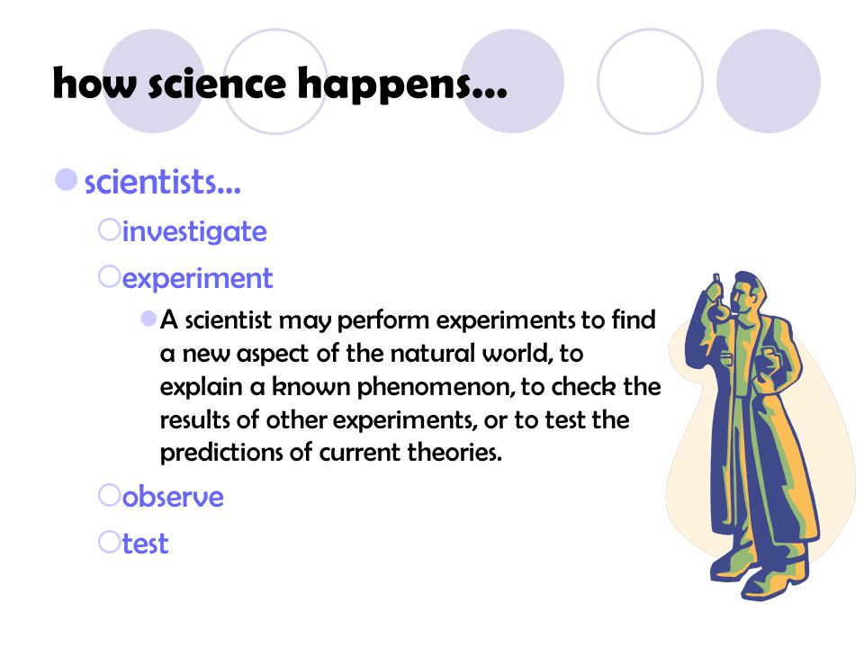 how science happens… scientists… investigate experiment observe test