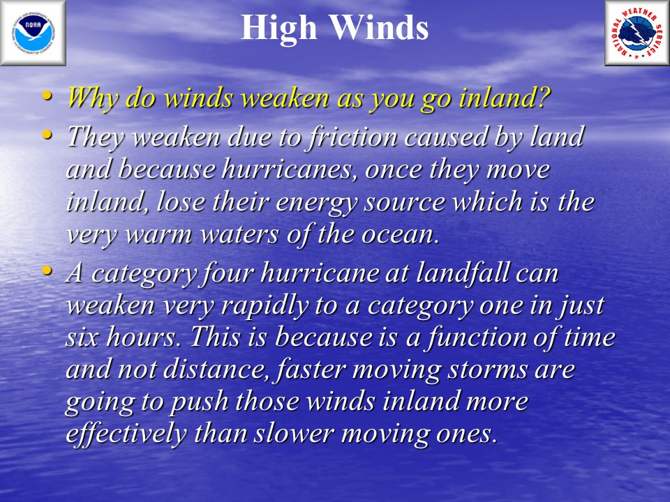 High Winds Why do winds weaken as you go inland