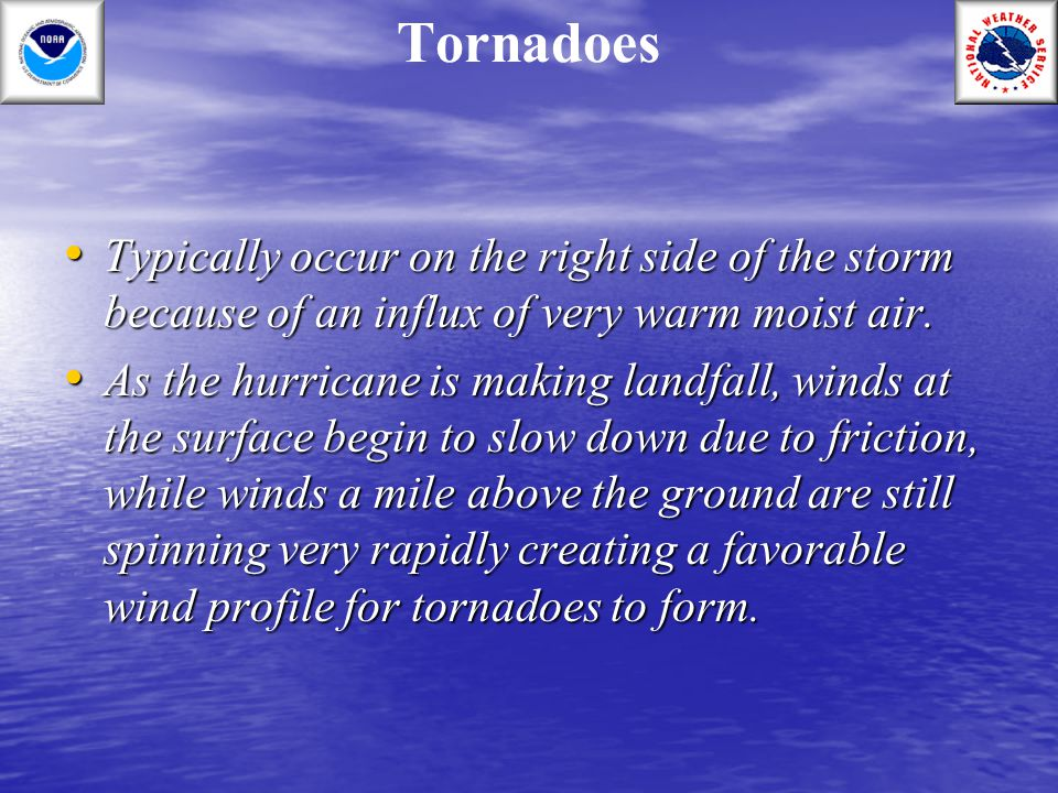 Tornadoes Typically occur on the right side of the storm because of an influx of very warm moist air.