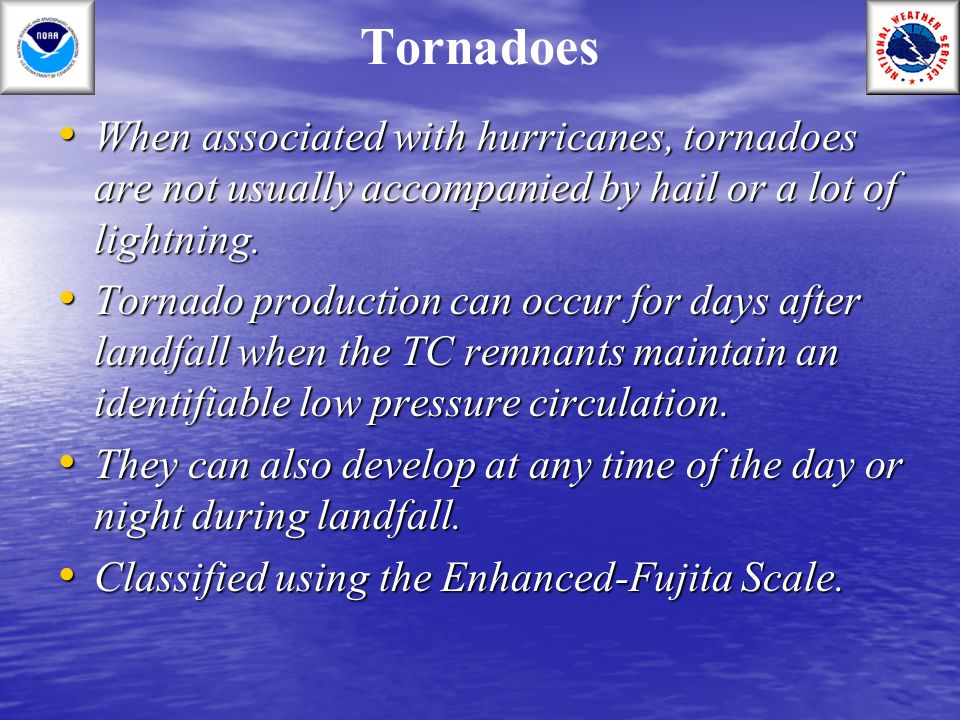 Tornadoes When associated with hurricanes, tornadoes are not usually accompanied by hail or a lot of lightning.