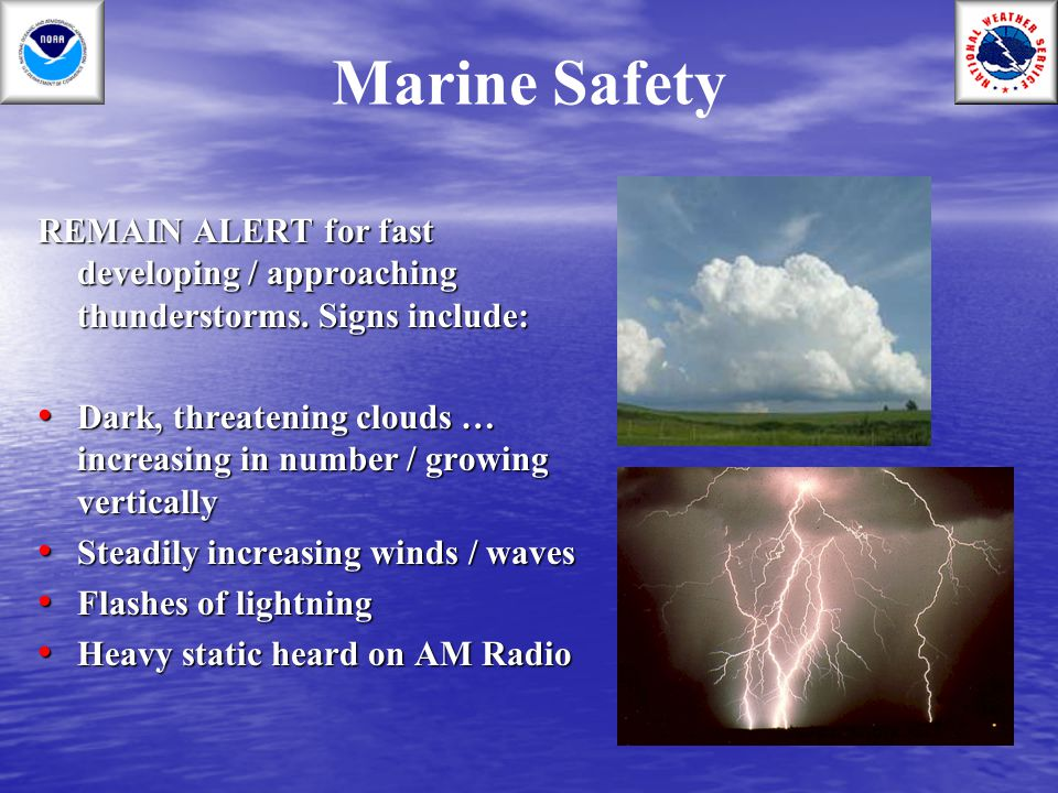 Marine Safety REMAIN ALERT for fast developing / approaching thunderstorms. Signs include: