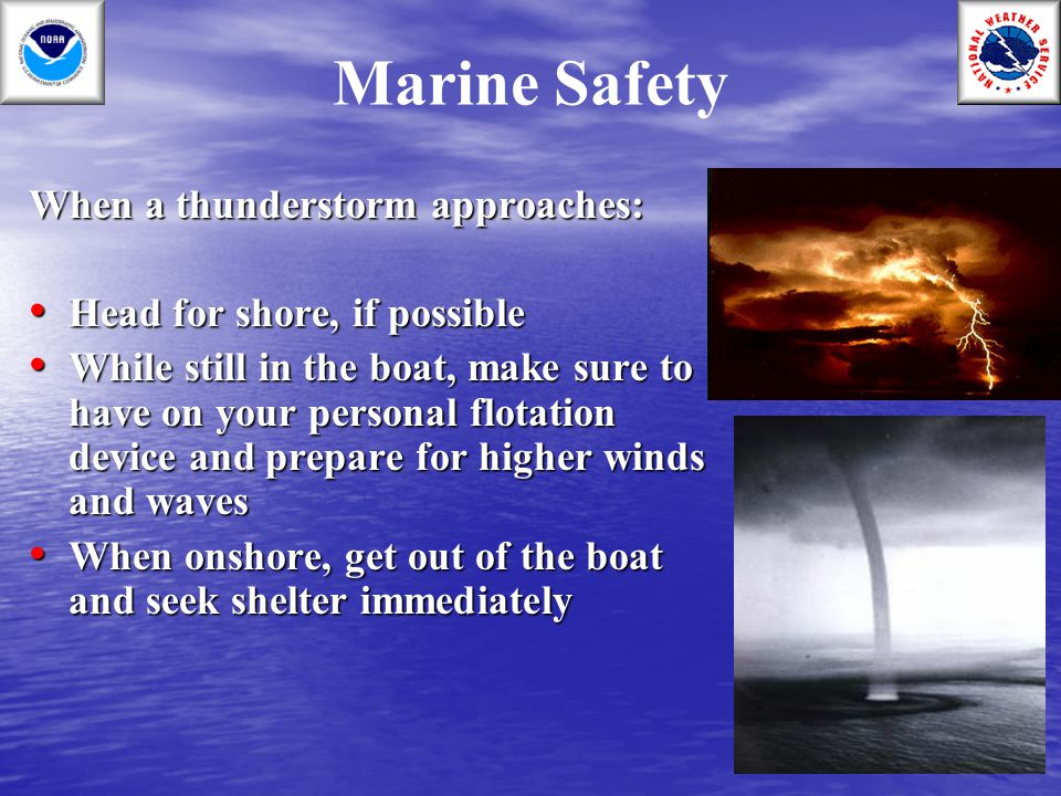 Marine Safety When a thunderstorm approaches: