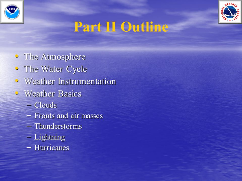 Part II Outline The Atmosphere The Water Cycle Weather Instrumentation