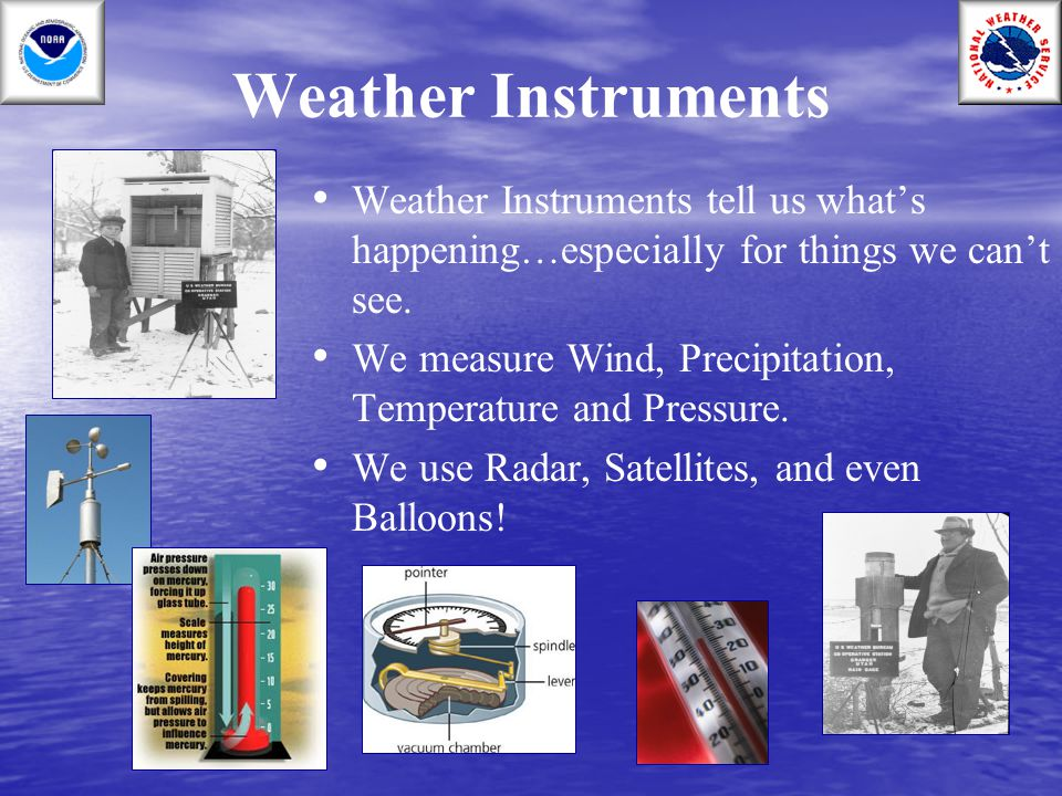 Weather Instruments Weather Instruments tell us what's happening…especially for things we can't see.
