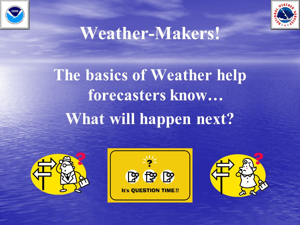 The basics of Weather help forecasters know…