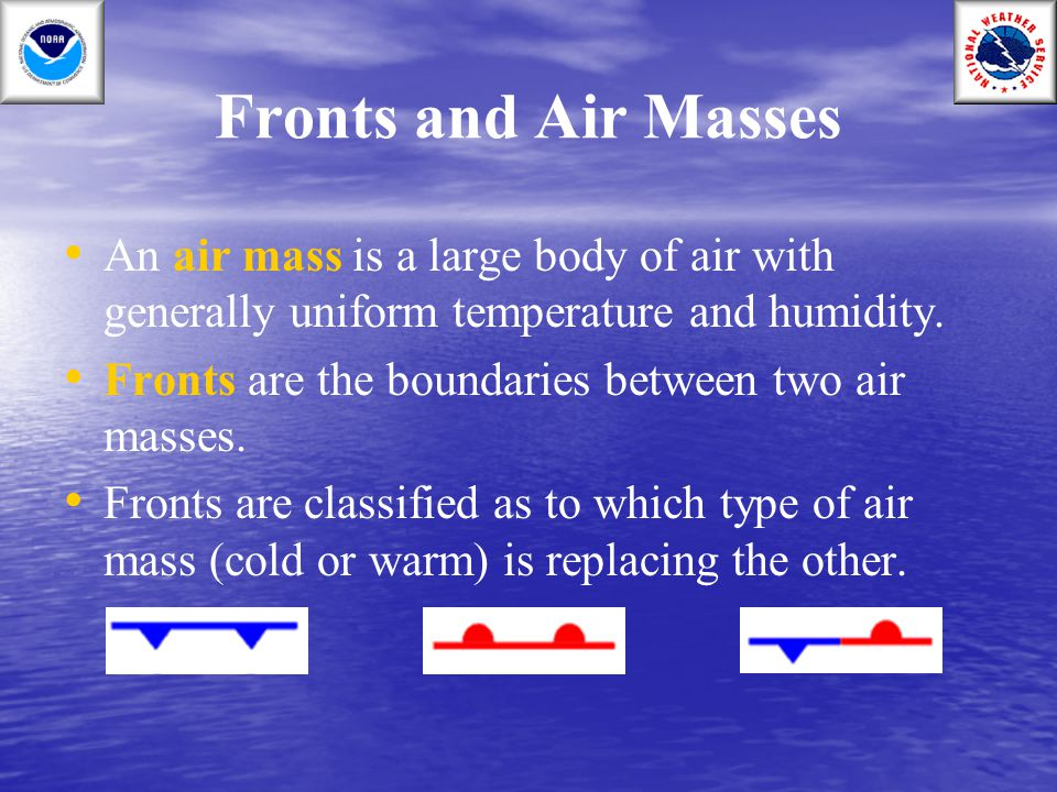 Fronts and Air Masses An air mass is a large body of air with generally uniform temperature and humidity.