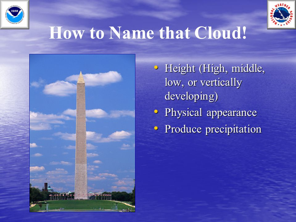 How to Name that Cloud. Height (High, middle, low, or vertically developing) Physical appearance.