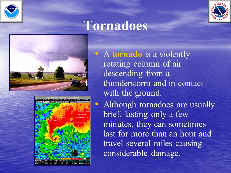 Tornadoes A tornado is a violently rotating column of air descending from a thunderstorm and in contact with the ground.