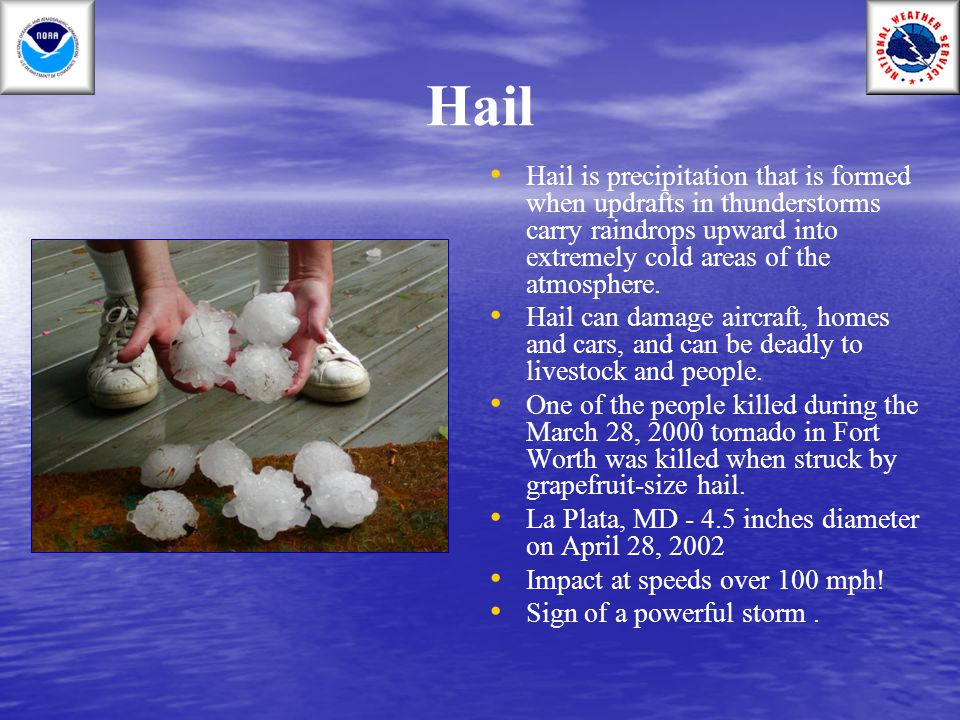 Hail Hail is precipitation that is formed when updrafts in thunderstorms carry raindrops upward into extremely cold areas of the atmosphere.