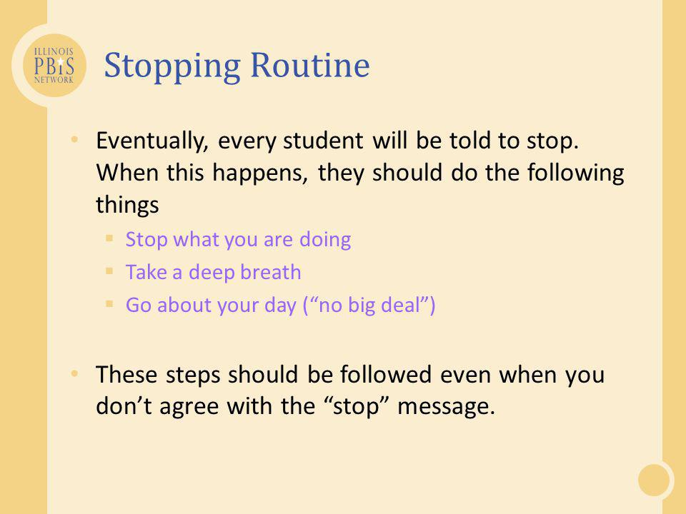 Stopping Routine Eventually, every student will be told to stop. When this happens, they should do the following things.