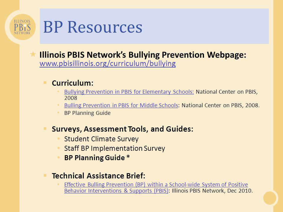BP Resources Illinois PBIS Network's Bullying Prevention Webpage: www.pbisillinois.org/curriculum/bullying.