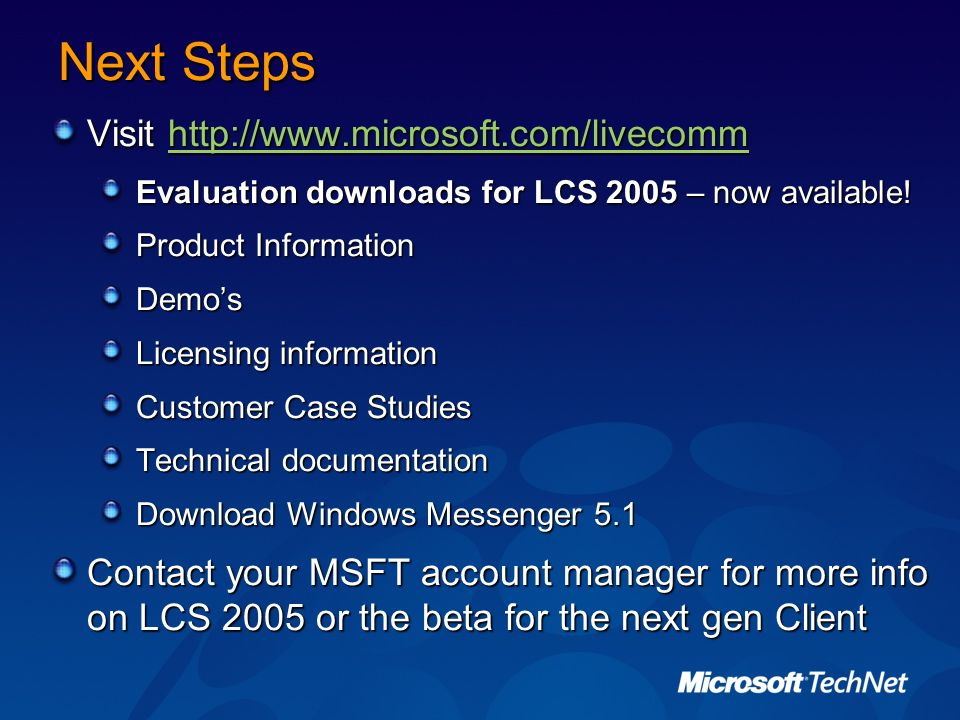 Next Steps Visit http://www.microsoft.com/livecomm