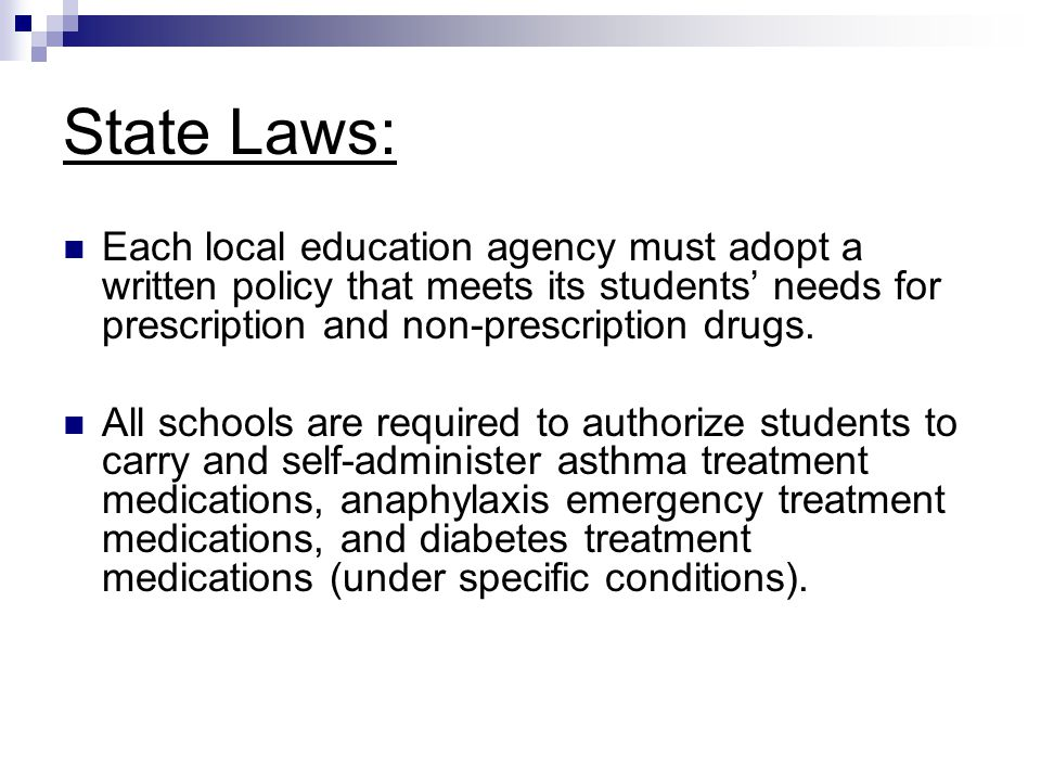State Laws: Each local education agency must adopt a written policy that meets its students' needs for prescription and non-prescription drugs.