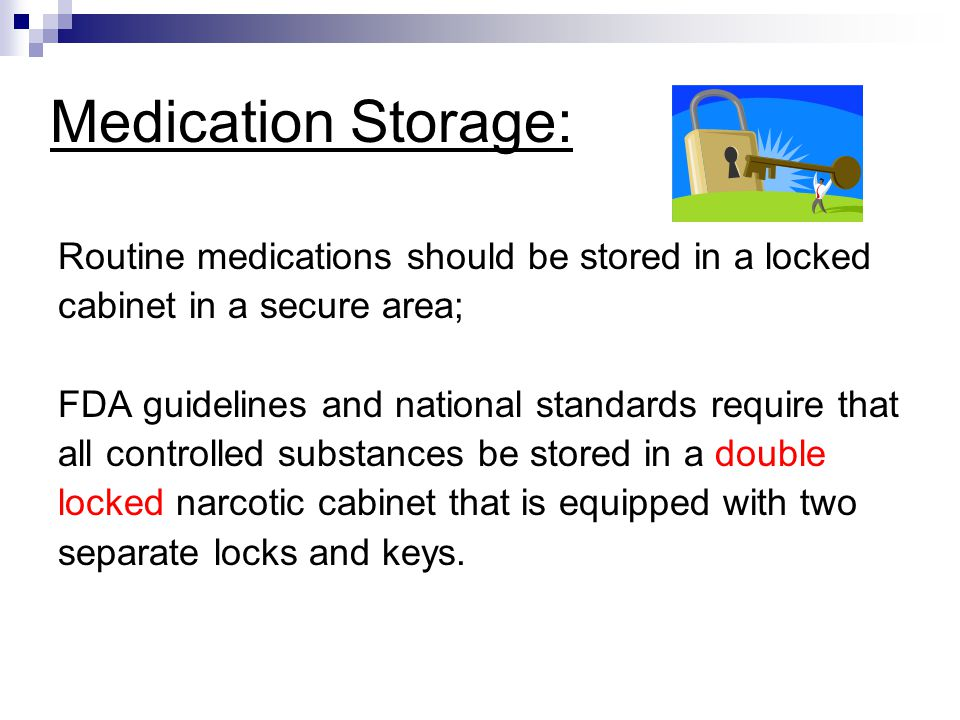 Medication Storage: Routine medications should be stored in a locked