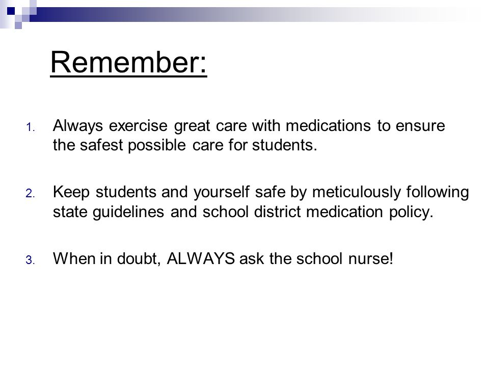 Remember: Always exercise great care with medications to ensure the safest possible care for students.