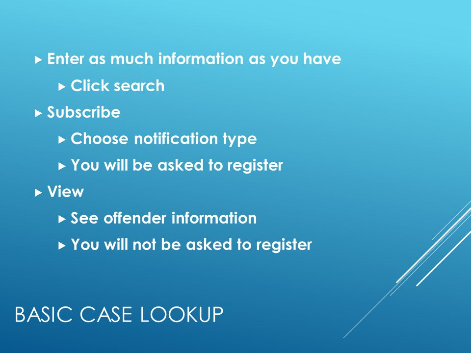BASIC CASE LOOKUP Enter as much information as you have Click search