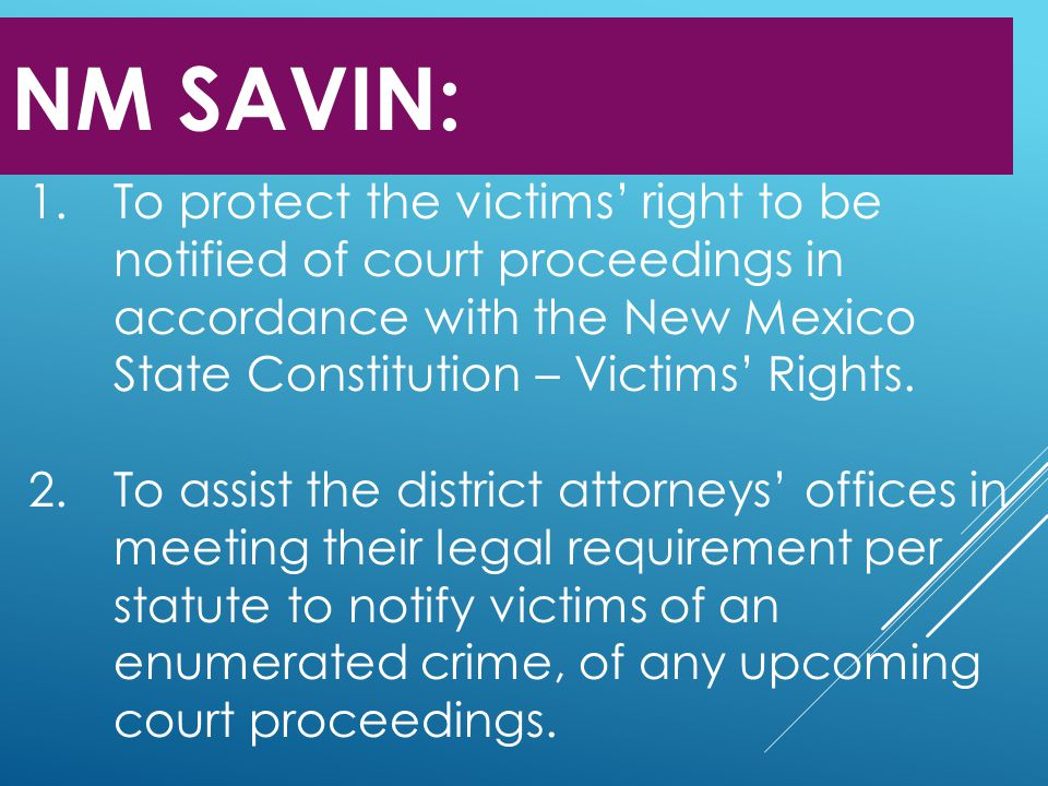 NM SAVIN: To protect the victims' right to be notified of court proceedings in accordance with the New Mexico State Constitution – Victims' Rights.