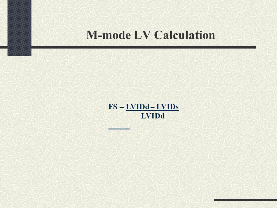 M-mode LV Calculation FS = LVIDd – LVIDs LVIDd