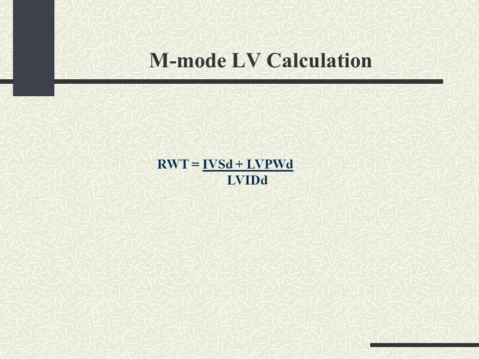 M-mode LV Calculation RWT = IVSd + LVPWd LVIDd