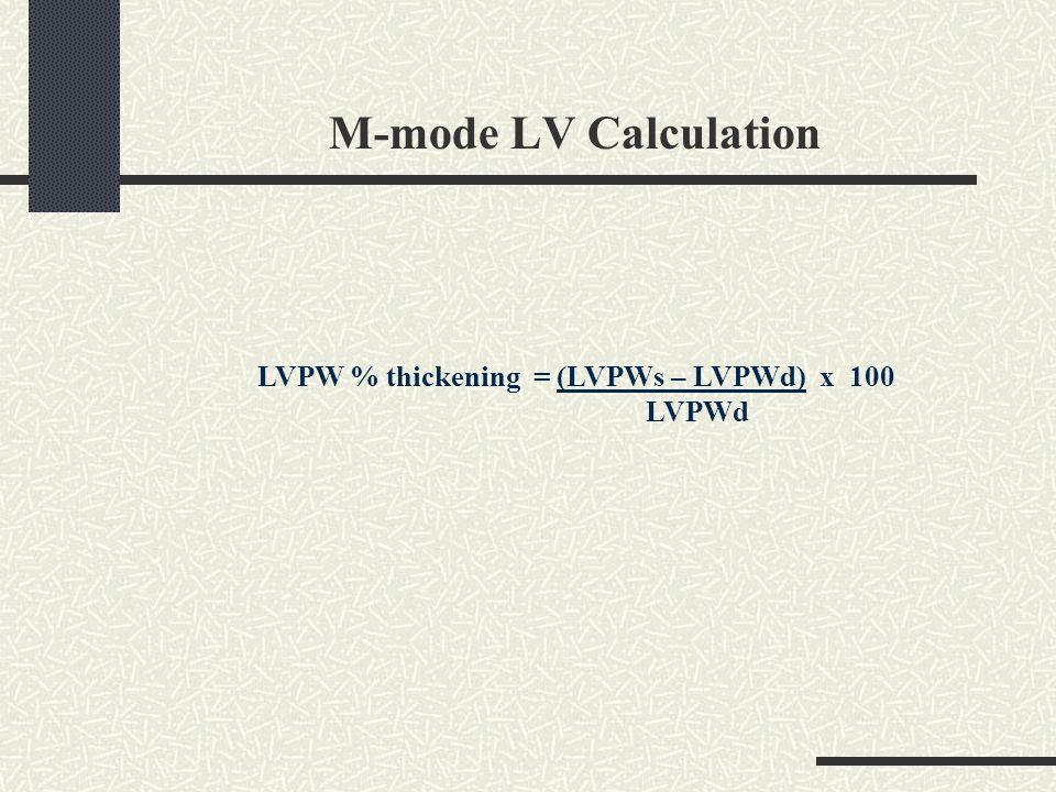 M-mode LV Calculation LVPW % thickening = (LVPWs – LVPWd) x 100 LVPWd