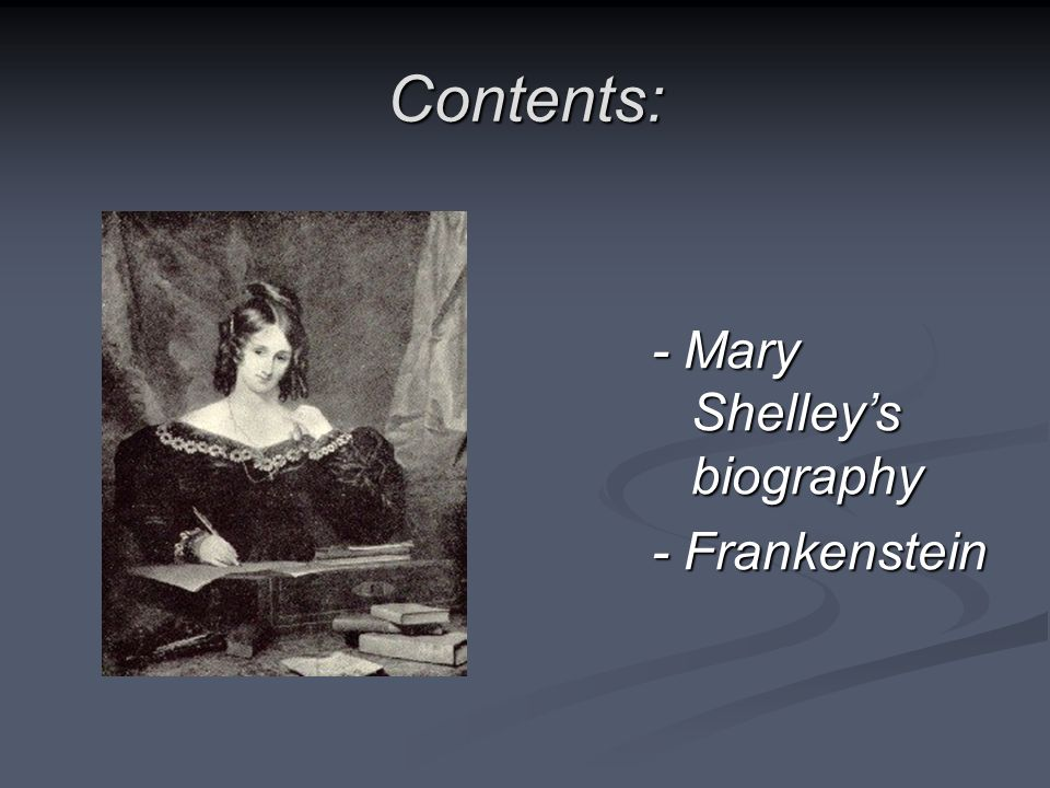 Contents: - Mary Shelley's biography - Frankenstein