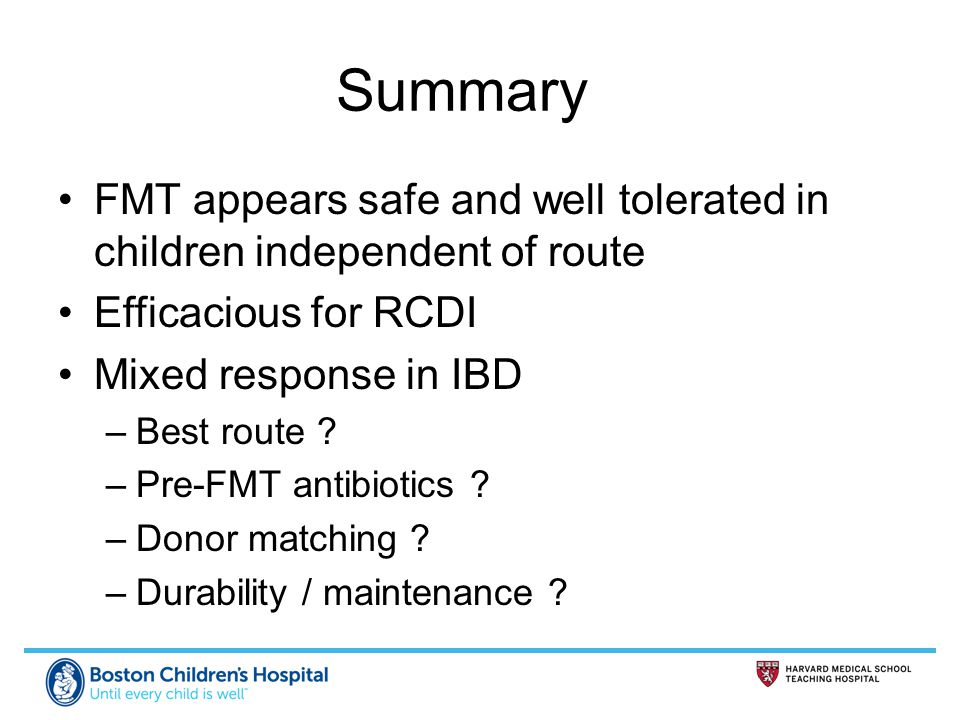Summary FMT appears safe and well tolerated in children independent of route. Efficacious for RCDI.