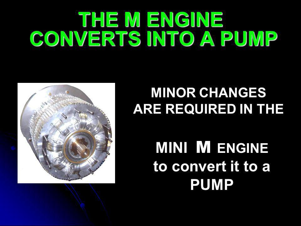 THE M ENGINE CONVERTS INTO A PUMP